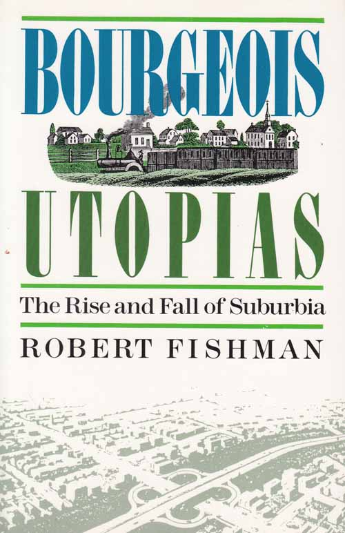 Image for Bourgeois Utopias.  The Rise and Fall of Suburbia