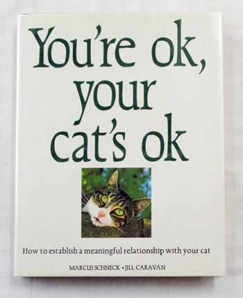 You're ok,Your cat's ok: The key to a better understanding of your cat's behavioural problems