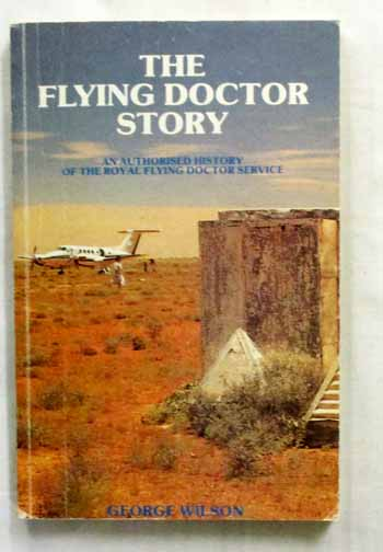 Image for The Flying Doctor Story. An Authorised History of the Royal Flying Doctor Service