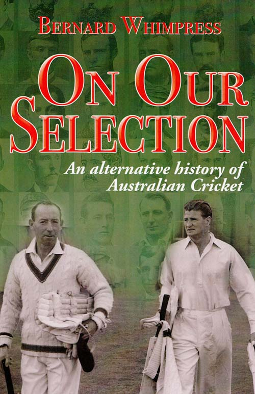 On Our Selection An Alternative History of Australian Cricket (Signed by Author)
