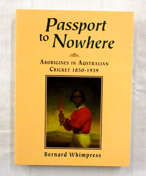 Image for Passport to Nowhere: Aborigines in Australian Cricket 1850-1939