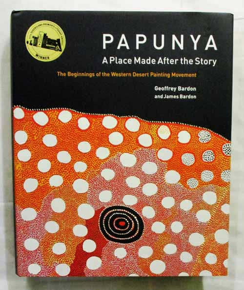 Image for Papunya A Place Made After The Story. The Beginnings of the Western Desert Painting Movement