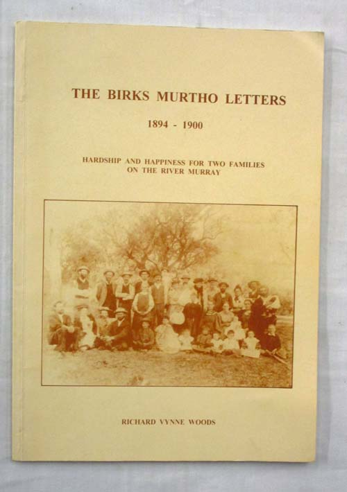 Image for The Birks Murtho Letters 1894-1900. Hardship and Happiness for Two Families on the River Murray (signed copy)
