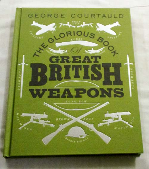 Image for The Glorious Book of British Weapons