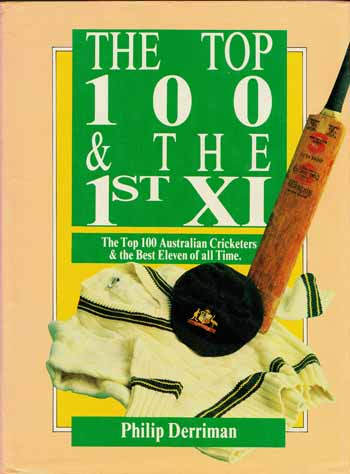 Image for The Top 100 & the 1st XI. The Top 100 Australian Cricketers & the Best Eleven of all Time
