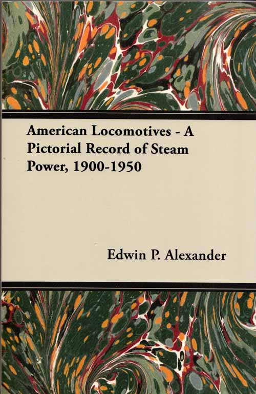 Image for American Locomotives - A Pictorial Record of Steam Power, 1900-1950