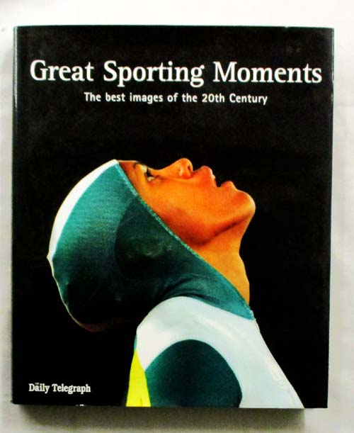 Image for Great Sporting Moments: The Best Images of the 20th Century