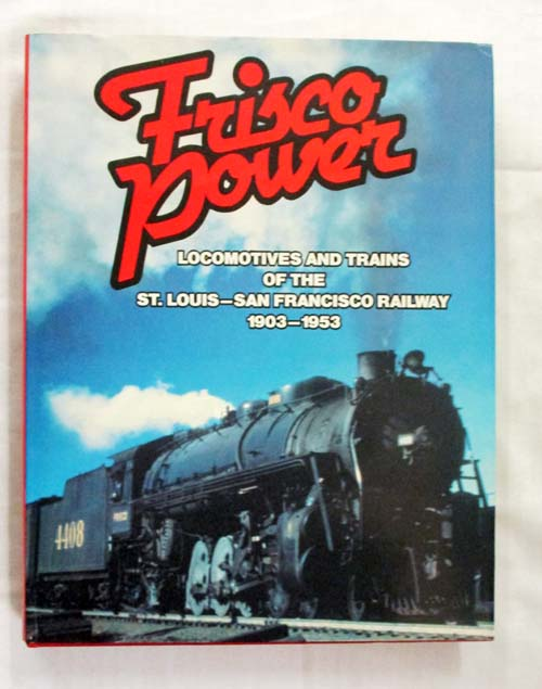 Image for Frisco Power Locomotives and Trains of the St. Louis - San Francisco Railway 1903-1953