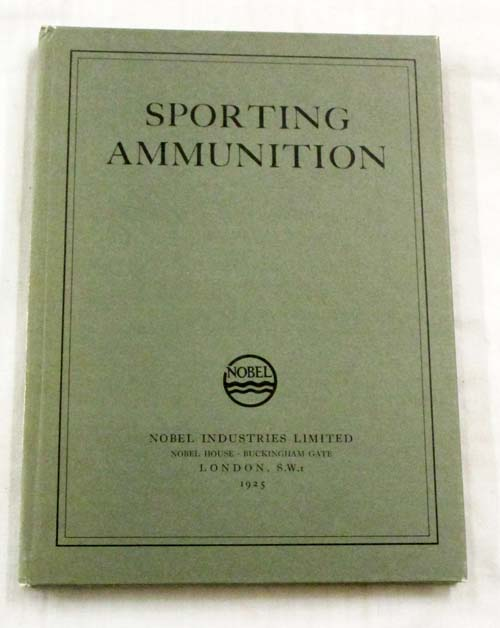 Image for Sporting Ammunition Manufactured by Eley Brothers Limited and Kynoch Limited & Sporting Gunpowders Manufactured by Curtiss & Harvey Limited and Nobel's Explosives Co., Limited. Catalogue 1925