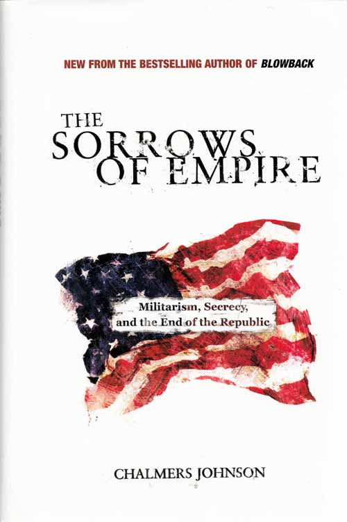The Sorrows of Empire Militarism, Secrecy, and the End of the Republic
