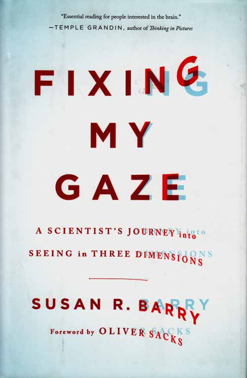 Image for Fixing my Gaze.  A Scientist's Journey into seeing in three dimensions.