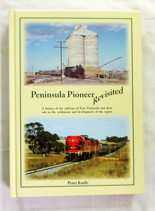 Image for Peninsula Pioneer Revisited.  A history of the railways of Eyre Peninsula and their role in the settlement and development of the region