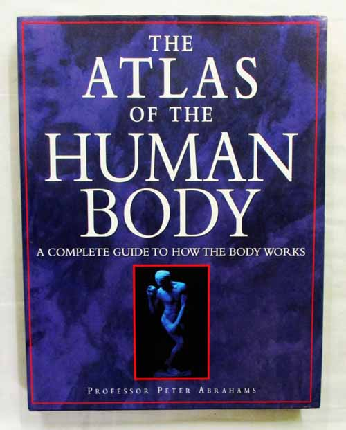 Image for The Atlas of the Human Body A Complete Guide to How the Body Works