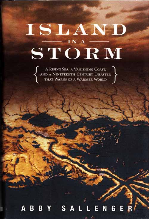 Image for Island in a Storm. A Rising Sea, A Vanishing Coast, and a Nineteenth-Century Disaster that Warns of a Warmer World