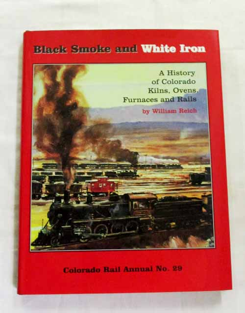 Image for Black Smoke and White Iron. A History of Colorado Kilns, Ovens, Furnaces and Rails (Colorado Rail Annual No. 29)