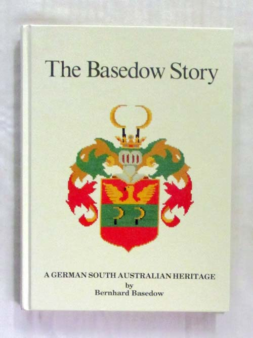 The Basedow Story. A German South Australian Heritage (Inscribed by Author)