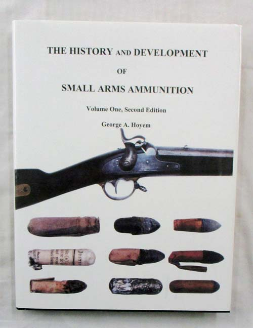 Image for The History and Development of Small Arms Ammunition Volume One [Martial Long Arms, Flintlock through Rimfire] Signed Limited Edition