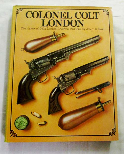 Image for Colonel Colt London The History of Colt's London Firearms 1851-1857 (Signed Limited Edition)