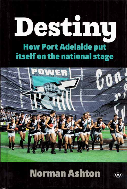 Image for Destiny.  How Port Adelaide put itself on the national stage
