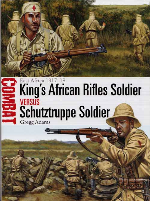 Image for King's African Rifles Soldier versus Schutztruppe Soldier East Africa 1917-18 [Combat Series No 20]