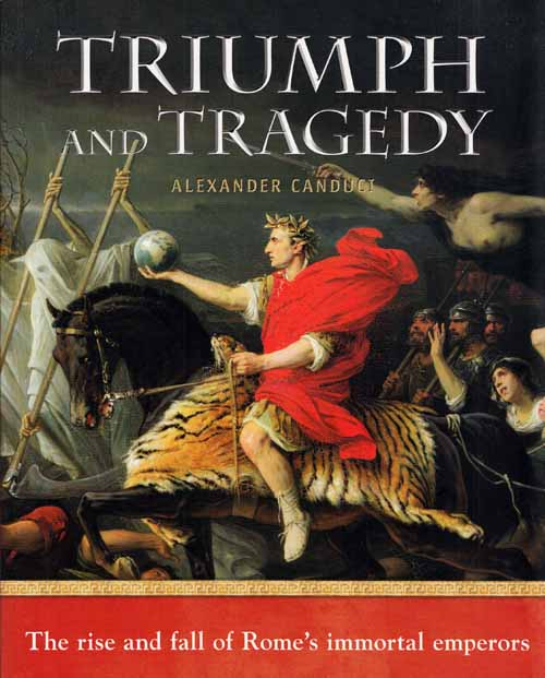 Image for Triumph and Tragedy.  The rise and fall of Rome's immortal emperors