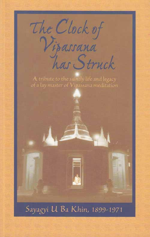 Image for The Clock of Vipassana has Struck.  The Teachings and Writings of Sayagyi U Ba Khin with Commentary by S.N. Goenka