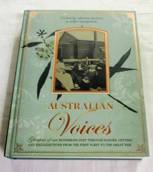 Image for Australian Voices. Glimpses of our Pioneering Past through Diaries, letters and recollections from the first fleet to the Great War.