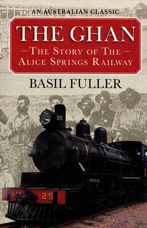Image for The Ghan. The Story of the Alice Springs Railway