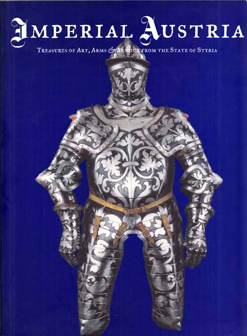 Image for Imperial Austria. Treasures of Art, Arms & Armour from the State of Styria
