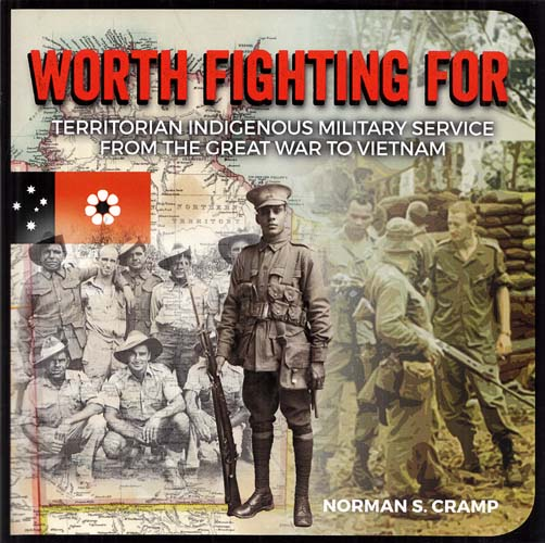 Image for Worth Fighting For Territorian Indigenous Military Service From the Great War to Vietnam