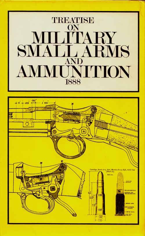 Image for Treatise on Military Small Arms and Ammunition, with Theory of the motion of a Rifle Bullet. A Text-Book for the Army 1888