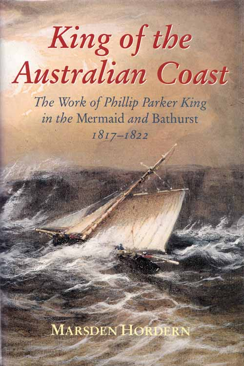 Image for King of the Australian Coast: The Work of Phillip Parker King in the Mermaid and Bathurst 1817-1822