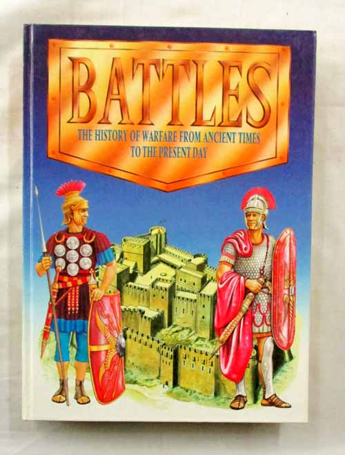 Image for Battles The History of Warfare from Ancient Times to the Present Day