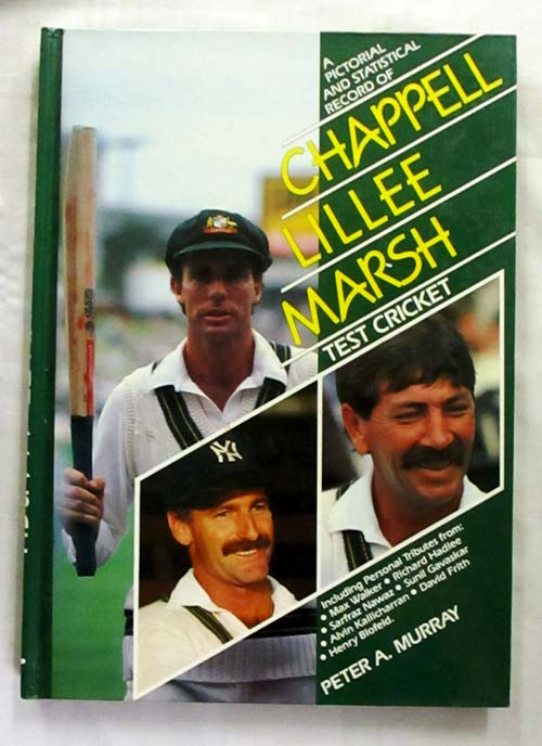 A Pictorial and Statistical Record of Chappell Lillee Marsh Test Cricket