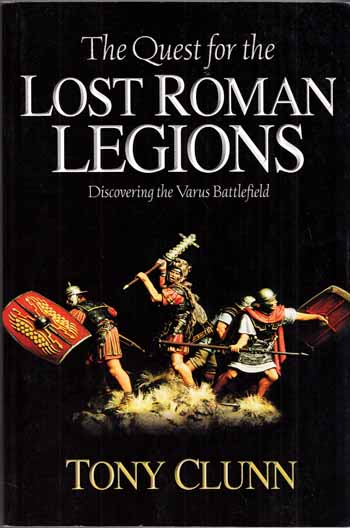 The Quest for the Lost Roman Legions Discovering the Varus Battlefield