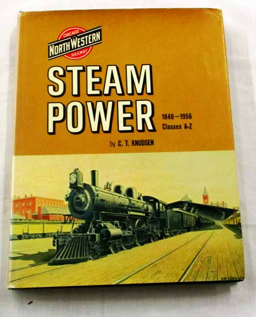 Chicago and North Western Railway Steam Power 1848-1956 Classes A-Z
