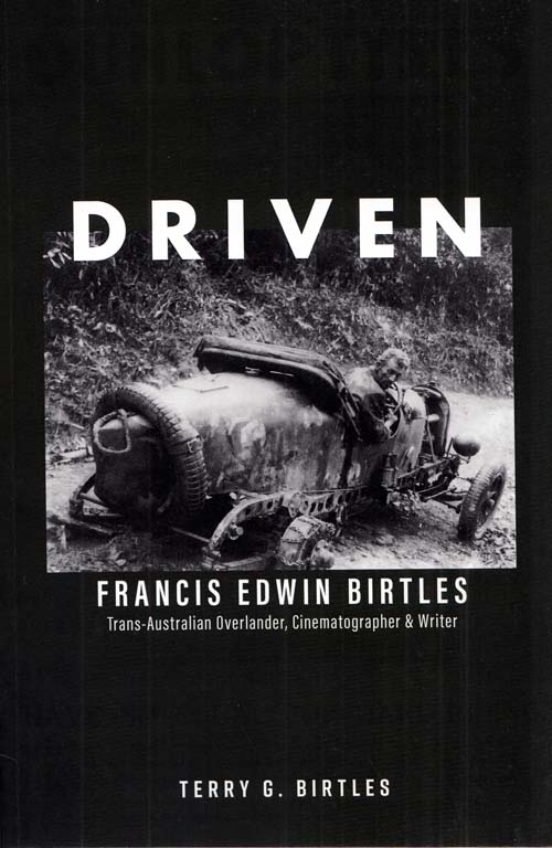 Image for Driven. Francis Edwin Birtles Trans-Australian Overlander, Cinematographer and Writer