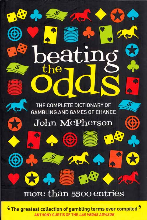 Image for Beating the Odds The Complete Dictionary of Gambling and Games of Chance
