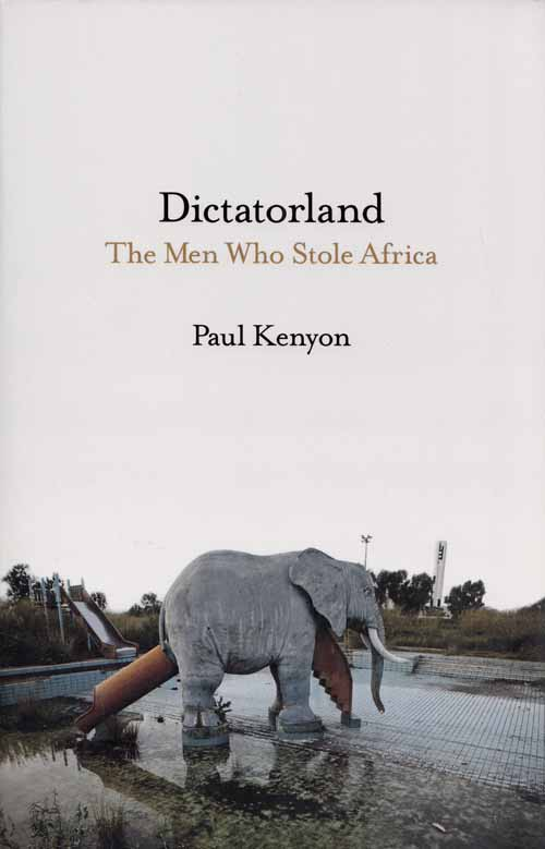 Image for Dictatorland. The Men Who Stole Africa