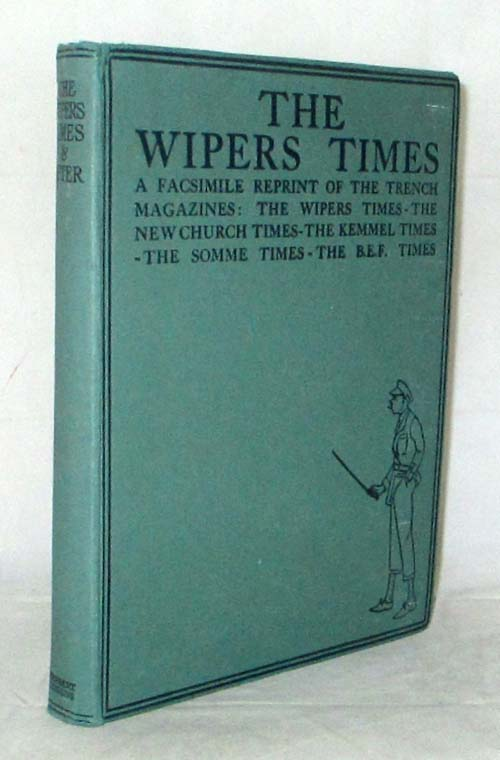 Image for The Wipers Times. A Facsimile Reprint of the Trench Magazines: The Wipers Times - The New Church Times - The Kemmel Times - The Somme Times - The B.E.F. Times