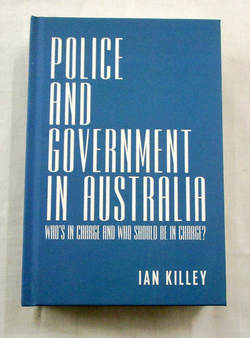 Image for Police and Government in Australia: Who's in Charge and Who Should Be in Charge