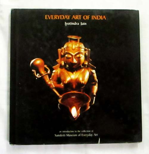 Image for Everyday Art of India. An Introduction to the collection of Sanskriti Museum of Everyday Art