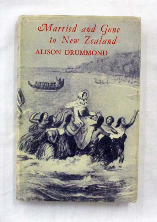Image for Married and Gone to New Zealand. Being extracts from the Writings of Women Pioneers