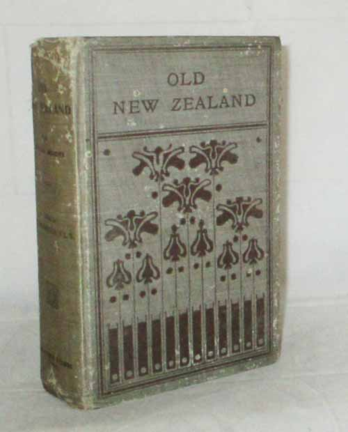 Image for Old New Zealand A Tale of The Good Old Times and A History of the War in the North Against the Chief Heke, in the Year 1846, Told by an Old Chief of the Ngapuhi Tribe and also Maori Traditions.