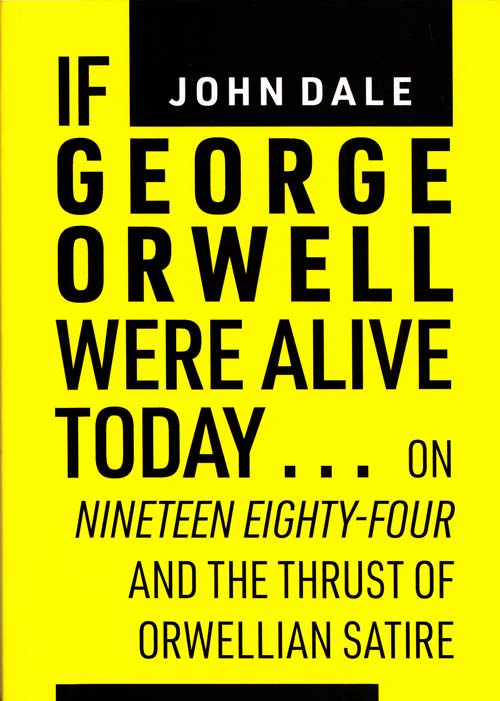 Image for If George Orwell were alive today ... on Nineteen Eighty-four and the thrust of Orwellian political satire