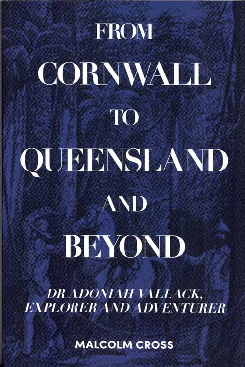 Image for From Cornwall to Queensland and Beyond: Dr Adoniah Vallack, Explorer and Adventurer