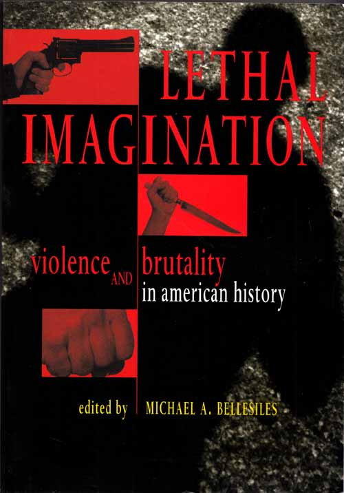 Image for Lethal Imagination Violence and Brutality in American History