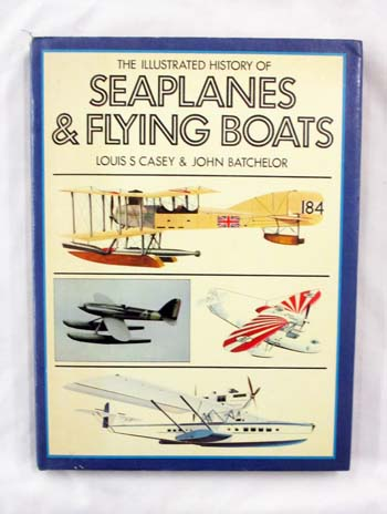 Image for The Illustrated History of Seaplanes and Flying Boats