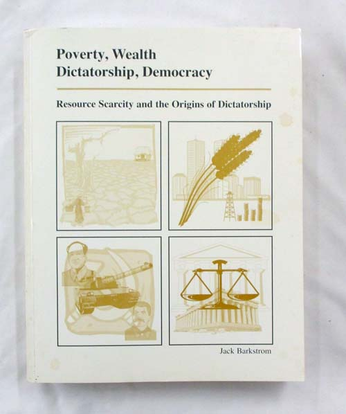 Image for Poverty, Wealth Dictatorship, Democracy. Resource Scarcity and the Origins of Dictatorship