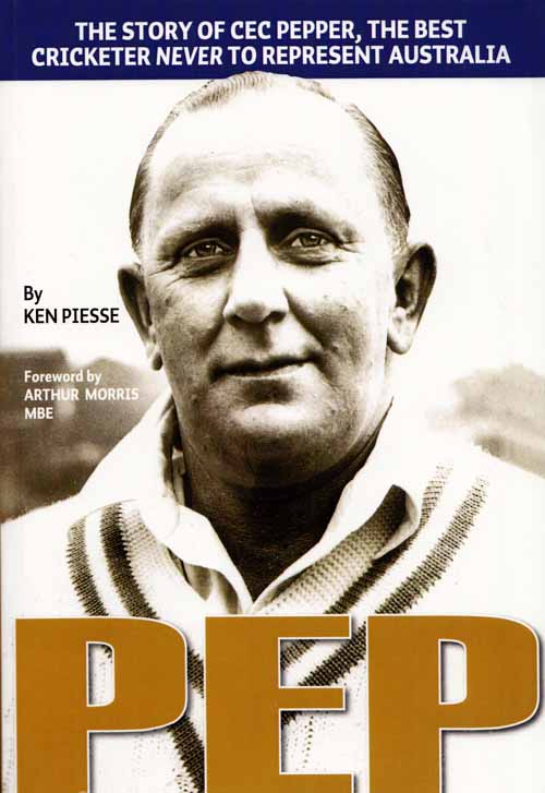 Image for PEP.  The story of Cec Pepper, the best cricketer never to represent Australia (Signed by Author)